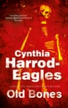 Old Bones - A British Police Procedural ebook by Cynthia Harrod-Eagles