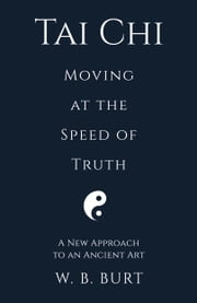 Tai Chi - Moving at the Speed of Truth eBook by William Broughton Burt