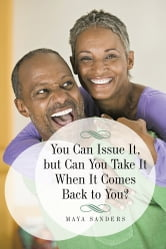 You Can Issue It, but Can You Take It When It Comes Back to You? ebook by Maya Sanders