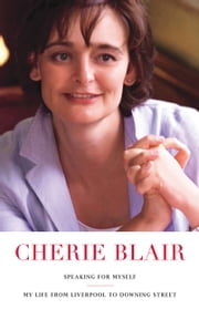 Speaking for Myself - My Life from Liverpool to Downing Street ebook by Cherie Blair