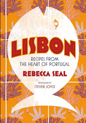 Lisbon - Recipes from the Heart of Portugal ebook by Rebecca Seal