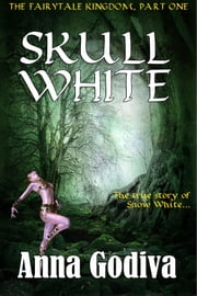 Skull White - A Retold Fairy Tale ebook by Anna Godiva