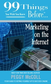 99 Things You Wish You Knew Before Marketing on the Internet ebook by McColl, Peggy