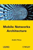 Mobile Networks Architecture ebook by André Perez