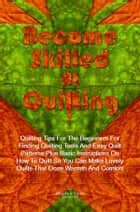 Become Skilled At Quilting ebook by Alberta R. Perez