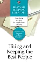 Hiring and Keeping the Best People ebook by Harvard Business School Press