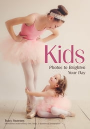 Kids - Photos to Brighten Your Day ebook by Tracy Sweeney