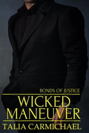 Wicked Maneuver - Bonds of Justice, #5 ebook by Talia Carmichael
