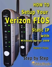 How to Setup Your Verizon FIOS Static IP with Windows Server 2008 Step by Step ebook by Stephen Thomas