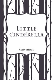 Little Cinderella ebook by Anonymous