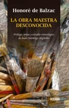 La Obra maestra desconocida ebook by Honoré de Balzac