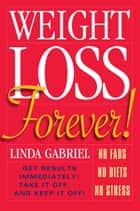 Weight Loss Forever! ebook by Linda Gabriel