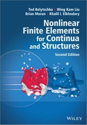 Nonlinear Finite Elements for Continua and Structures ebook by Ted Belytschko, Wing Kam Liu, Brian Moran,...