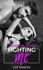 Fighting Me - Shaft on Tour ebook by Cat Mason