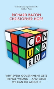 Conundrum - Why Every Government Gets Things Wrong - And What We Can Do About It ebook by Richard Bacon