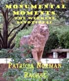 Monumental Moments: The Weekend Devotional ebook by Patricia Norman Rachal