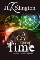 A Cry Out Of Time ebook by JL Redington