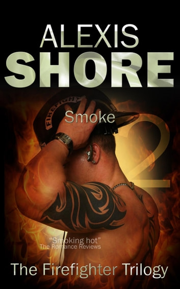 Smoke - The Firefighter Trilogy, #2 ebook by Alexis Shore