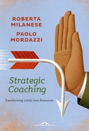 Strategic Coaching - Transforming Limits Into Resources ebook by Roberta  Milanese, Paolo  Mordazzi