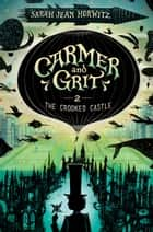 Carmer and Grit, Book Two: The Crooked Castle ebook by Sarah Jean Horwitz