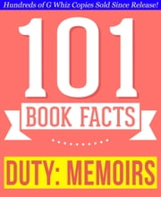 Duty: Memoirs Of A Secretary At War - 101 Amazing Facts You Didn't Know - Fun Facts and Trivia Tidbits Quiz Game Books ebook by G Whiz