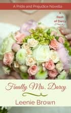 Finally Mrs. Darcy - A Pride and Prejudice Novella ebook by Leenie Brown
