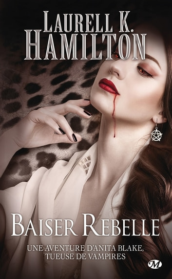Baiser rebelle - Anita Blake, T21 ebook by Laurell K. Hamilton