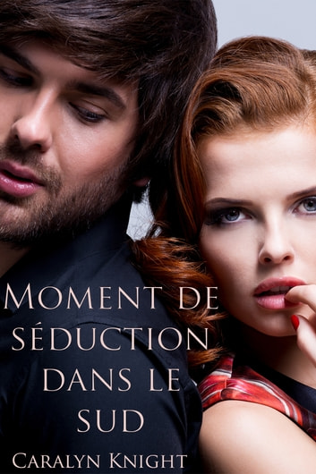Moment de séduction dans le sud ebook by Caralyn Knight