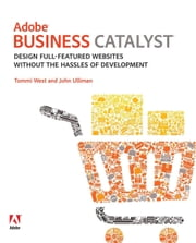 Adobe Business Catalyst: Design full-featured websites without the hassles of development ebook by West, Tommi