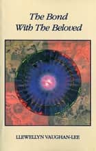 The Bond with the Beloved - The Inner Relationship of the Lover and the Beloved ebook by Llewellyn Vaughan-Lee, PhD