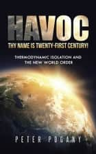 Havoc, Thy Name Is Twenty-First Century! ebook by Peter Pogany