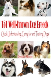151 Well-Known Dog Breeds: Quick Understanding, Caring for and Training Dogs! ebook by Deedee Moore