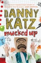 Mucked Up ebook by Danny Katz