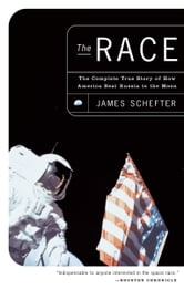 The Race - The Complete True Story of How America Beat Russia to the Moon ebook by James Schefter