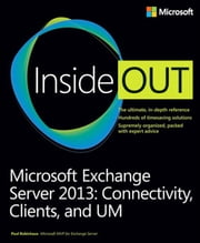 Microsoft Exchange Server 2013 Inside Out Connectivity, Clients, and UM ebook by Paul Robichaux