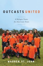 Outcasts United - A Refugee Team, an American Town ebook by Warren St. John