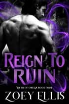 Reign To Ruin ebook by