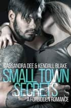 Small Town Secrets - A Forbidden Romance ebook by