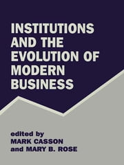 Institutions and the Evolution of Modern Business ebook by Mark Casson,Mary B. Rose