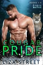 Fierce Mates: Cougar Pride - Books 1 - 5 ebook by Liza Street