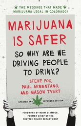 Marijuana is Safer - So Why Are We Driving People to Drink? 2nd Edition ebook by Steve Fox,Paul Armentano,Mason Tvert