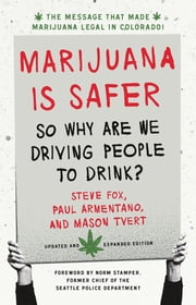 Marijuana is Safer - So Why Are We Driving People to Drink? 2nd Edition ebook by Steve Fox, Paul Armentano, Mason Tvert