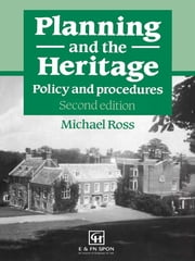 Planning and the Heritage - Policy and procedures ebook by Michael Ross