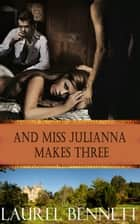 And Miss Julianna Makes Three ebook by Laurel Bennett