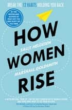 How Women Rise - Break the 12 Habits Holding You Back ebook by Sally Helgesen, Marshall Goldsmith