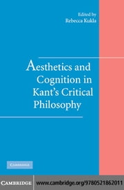 Aesthetics and Cognition in Kant's Critical Philosophy ebook by Kukla, Rebecca