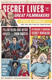 Secret Lives of Great Filmmakers - What Your Teachers Never Told You about the World's Greatest Directors ebook by Robert Schnakenberg,Mario Zucca