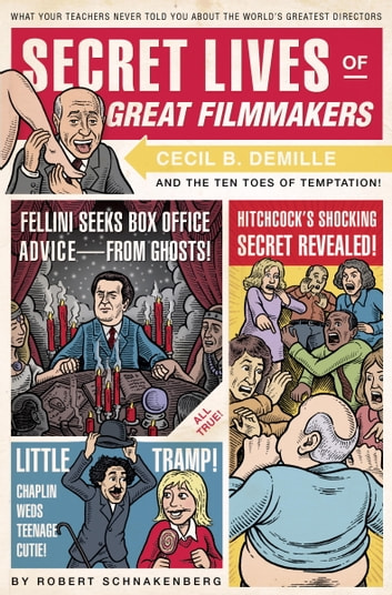 Secret Lives of Great Filmmakers - What Your Teachers Never Told You about the World's Greatest Directors ebook by Robert Schnakenberg