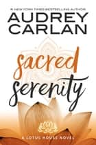 Sacred Serenity ebook by Audrey Carlan