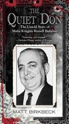 The Quiet Don - The Untold Story of Mafia Kingpin Russell Bufalino ebook by Matt Birkbeck